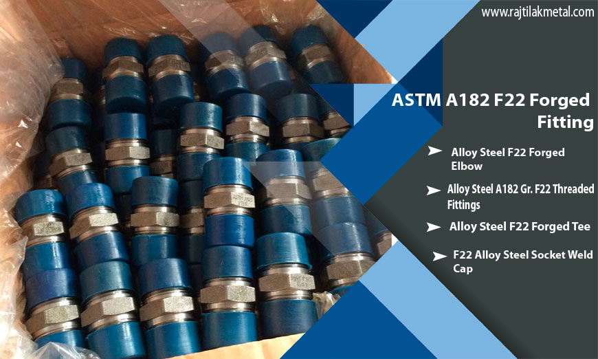 ASTM A182 F22 Forged Fittings